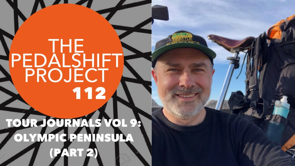 The Pedalshift Project 112: Tour Journals Vol 9: Olympic Peninsula (Part 2)