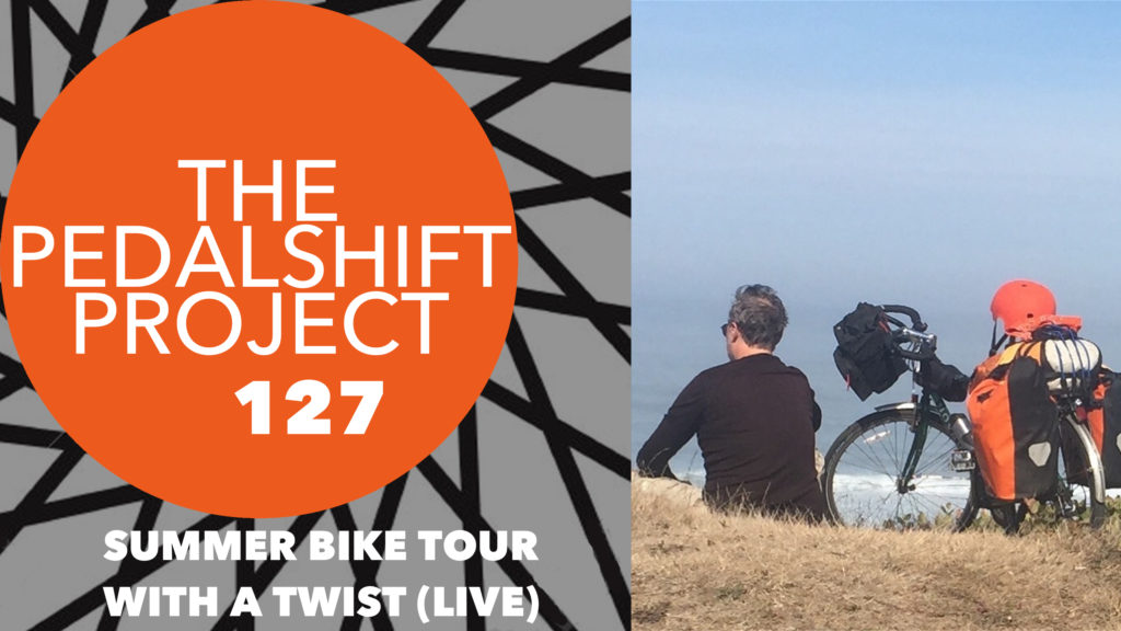 The Pedalshift Project 127: Summer bike tour with a twist (Live)