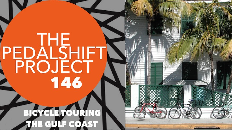 The Pedalshift Project 146: Bicycle touring the Gulf Coast